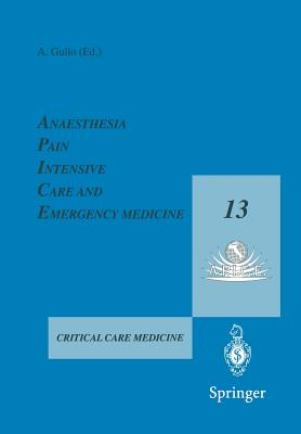Anaesthesia, Pain, Intensive Care and Emergency Medicine A.P.I.C.E.: Proceedings of the 13th Postgraduate Course in Critical Care Medicine Trieste, Italy November 18 21, 1998 - Gullo, Antonino