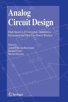 Analog Circuit Design: High-Speed A-D Converters, Automotive Electronics and Ultra-Low Power Wireless - Roermund, Arthur H. M. van (Editor), and Casier, Herman (Editor), and Steyaert, Michiel (Editor)