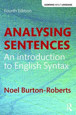 Analysing Sentences: An Introduction to English Syntax - Burton-Roberts, Noel