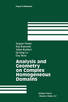 Analysis and Geometry on Complex Homogeneous Domains - Faraut, Jacques