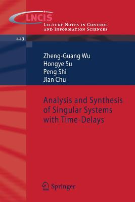 Analysis and Synthesis of Singular Systems with Time-Delays - Wu, Zheng-Guang