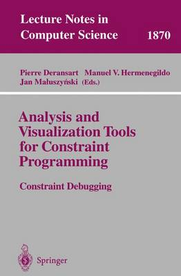 Analysis and Visualization Tools for Constraint Programming: Constraint Debugging - Deransart, Pierre (Editor), and Hermenegildo, M V (Editor), and Maluszynski, J (Editor)