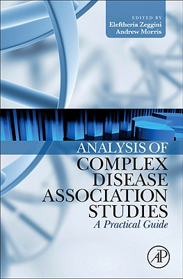 Analysis of Complex Disease Association Studies: A Practical Guide - Zeggini, Eleftheria (Editor), and Morris, Andrew (Editor)