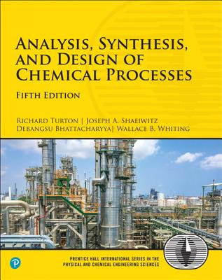 Analysis, Synthesis, and Design of Chemical Processes - Turton, Richard, and Shaeiwitz, Joseph A., and Bhattacharyya, Debangsu
