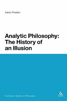 Analytic Philosophy: The History of an Illusion - Preston, Aaron