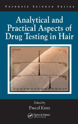 Analytical and Practical Aspects of Drug Testing in Hair - Kintz, Pascal (Editor)