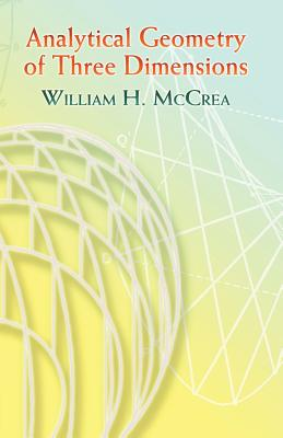 Analytical Geometry of Three Dimensions - McCrea, William H