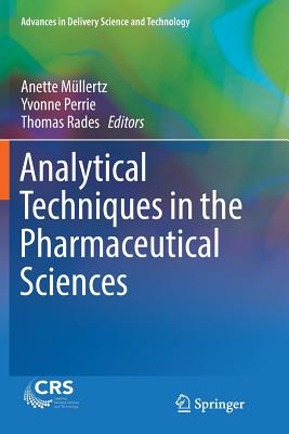 Analytical Techniques in the Pharmaceutical Sciences - Müllertz, Anette (Editor), and Perrie, Yvonne (Editor), and Rades, Thomas (Editor)