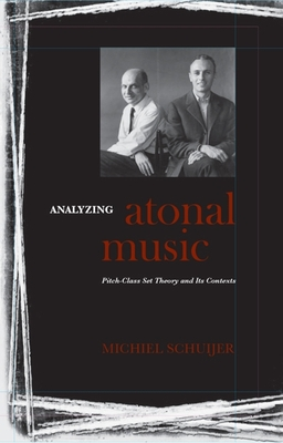 Analyzing Atonal Music: Pitch-Class Set Theory and Its Contexts - Schuijer, Michiel
