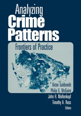Analyzing Crime Patterns: Frontiers of Practice - Goldsmith, Victor, Dr.