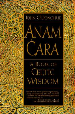 Anam Cara: A Book of Celtic Wisdom - O'Donohue, John, PH.D.