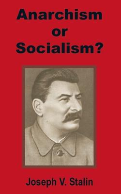 Anarchism or Socialism? - Stalin, Joseph V
