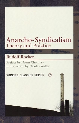 Anarcho-Syndicalism: Theory and Practice - Rocker, Rudolf, and Chomsky, Noam (Preface by), and Davis, Mike (Introduction by)