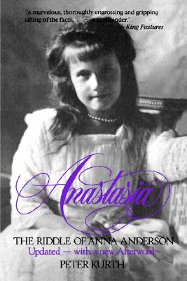 Anastasia: The Riddle of Anna Anderson - Kurth, Peter
