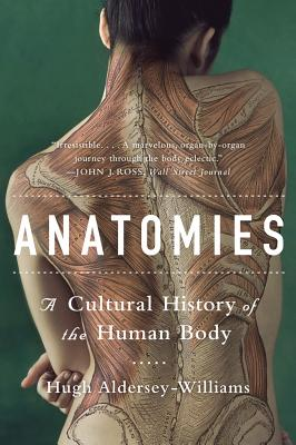 Anatomies: A Cultural History of the Human Body - Aldersey-Williams, Hugh