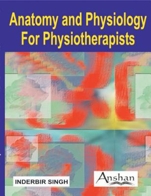 Anatomy and Physiology for Physiotherapists - Singh, Inderbir
