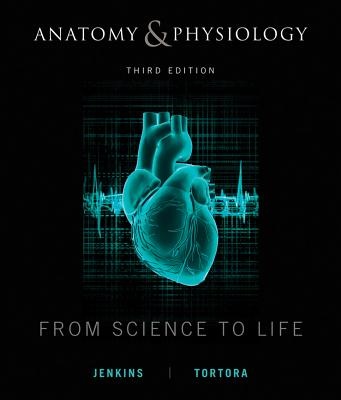 Anatomy and Physiology: From Science to Life - Jenkins, Gail, and Tortora, Gerard J