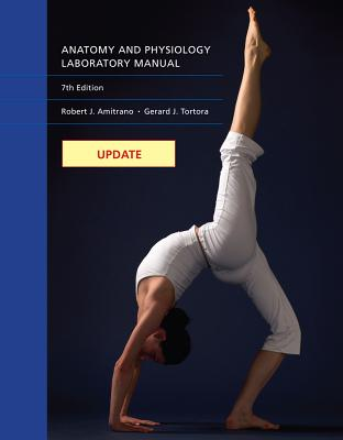 Anatomy and Physiology Laboratory Manual: Update - Amitrano, Robert J, and Tortora, Gerard J