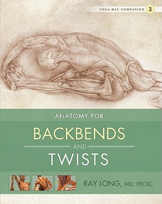 Anatomy for Backbends and Twists - Long, Ray, MD