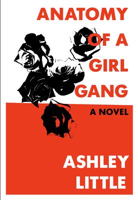 Anatomy of a Girl Gang - Little, Ashley