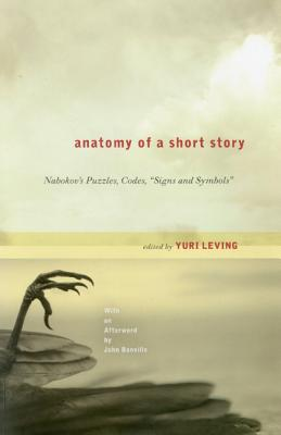 """Anatomy of a Short Story: Nabokov's Puzzles, Codes, """"Signs and Symbols"""" - Leving, Yuri (Editor), and Banville, John (Afterword by)"""