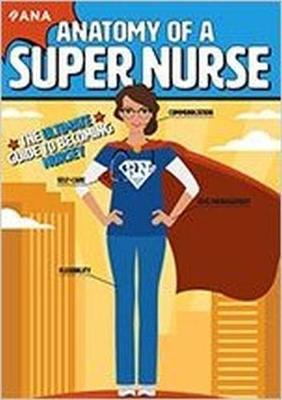 Anatomy of a Super Nurse: The Ultimate Guide to Becoming Nursey - American Nurses Association, and Kleber, Kati