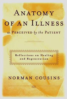 Anatomy of an Illness as Perceived by the Patient: Reflections on Healing and Regeneration - Cousins, Norman, and Dubos, Rene (Introduction by)