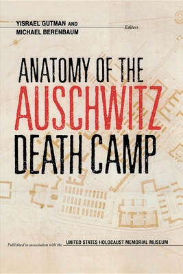 Anatomy of the Auschwitz Death Camp - Gutman, Yisrael (Editor), and Berenbaum, Michael, Mr., PH.D. (Editor), and Hilberg, Raul (Editor)