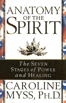 Anatomy of the Spirit: The Seven Stages of Power and Healing - Myss, Caroline M.