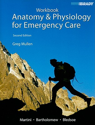Anatomy & Physiology for Emergency Care - Martini, Frederic H, and Bartholomew, Edwin F, and Bledsoe, Bryan E