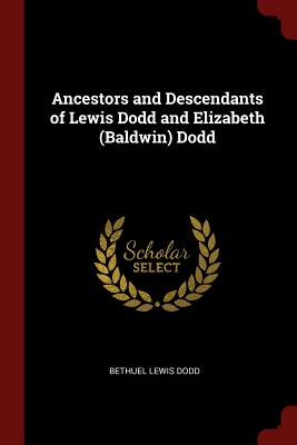 Ancestors and Descendants of Lewis Dodd and Elizabeth (Baldwin) Dodd - Dodd, Bethuel Lewis
