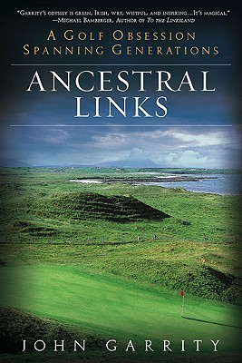 Ancestral Links: A Golf Obsession Spanning Generations - Garrity, John