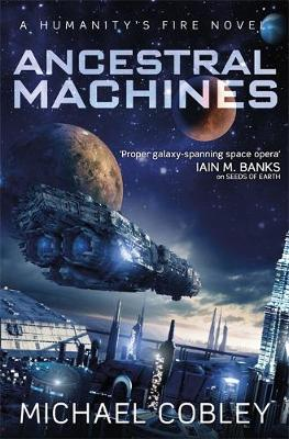 Ancestral Machines: A Humanity's Fire novel - Cobley, Michael