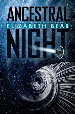 Ancestral Night - Bear, Elizabeth