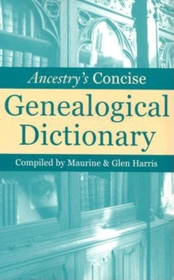 Ancestry's Concise Genealogical Dictionary - Harris, Maurine (Compiled by), and Harris, Glen (Compiled by)
