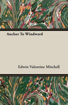 Anchor to Windward - Mitchell, Edwin Valentine