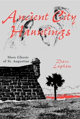 Ancient City Hauntings: More Ghosts of St. Augustine - Lapham, Dave