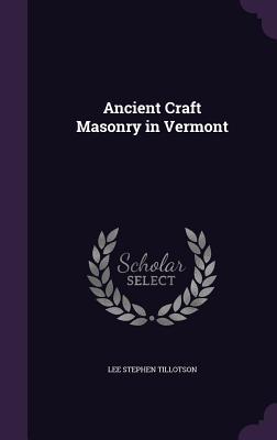 Ancient Craft Masonry in Vermont - Tillotson, Lee Stephen