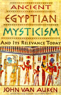 Ancient Egyptian Mysticism and Its Relevance Today - Van Auken, John