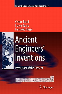 Ancient Engineers' Inventions: Precursors of the Present - Rossi, Cesare, and Russo, Flavio, and Russo, Ferruccio