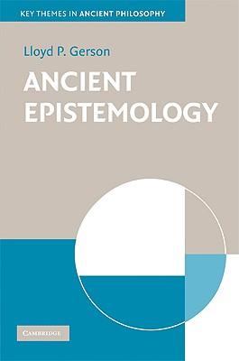Ancient Epistemology - Gerson, Lloyd P, Professor