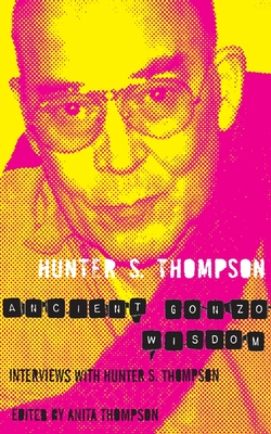 Ancient Gonzo Wisdom - Thompson, Hunter S.
