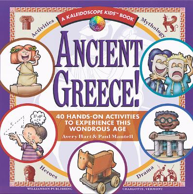 Ancient Greece!: 40 Hands-On Activities to Experience This Wondrous Age - Hart, Avery