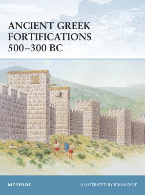 Ancient Greek Fortifications 500-300 BC - Fields, Nic, Dr.
