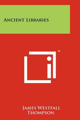 Ancient Libraries - Thompson, James Westfall