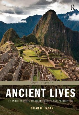 Ancient Lives: An Introduction to Archaeology and Prehistory - Fagan, Brian M.