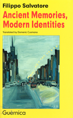 Ancient Memories, Modern Identities: Italian Roots in Contemporary Canadian Authors - Salvatore, Filippo, and Cusmano, Domenic (Translated by)