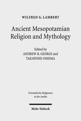 Ancient Mesopotamian Religion and Mythology: Selected Essays - Lambert, Wg, and George, Ar (Editor), and Oshima, Tm (Editor)
