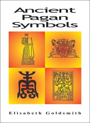 Ancient Pagan Symbols - Goldsmith, Elisabeth