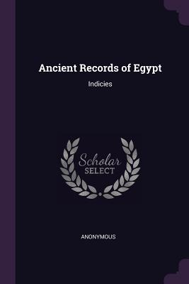 Ancient Records of Egypt: Indicies - Anonymous